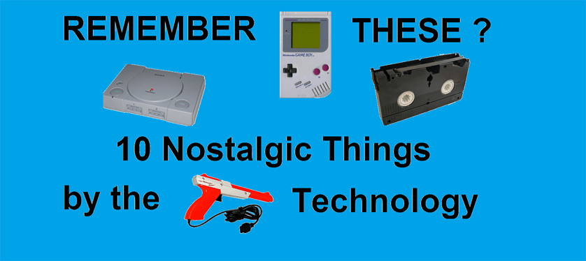10 Nostalgic Things by the Technology